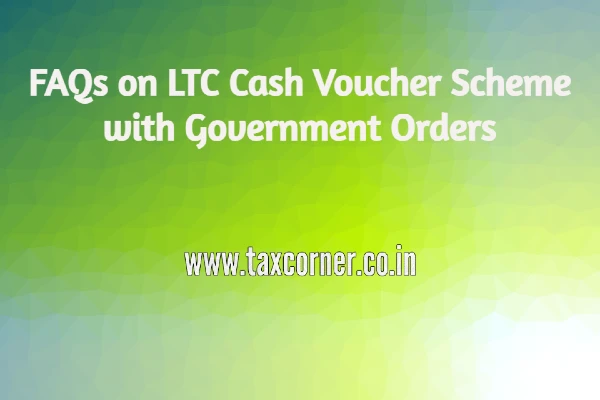 FAQs on LTC Cash Voucher Scheme with Government Orders