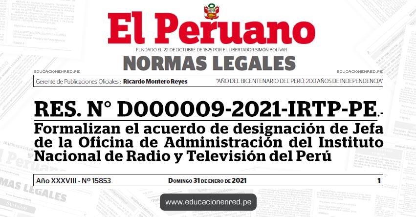 RES. N° D000009-2021-IRTP-PE.- Formalizan el acuerdo de designación de Jefa de la Oficina de Administración del Instituto Nacional de Radio y Televisión del Perú