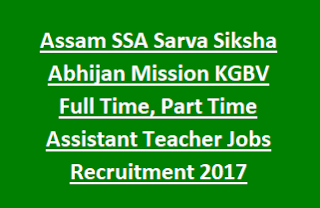 Assam SSA Sarva Siksha Abhijan Mission KGBV Full Time, Part Time Assistant Teacher Jobs Recruitment Notification 2017