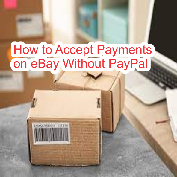 How to Accept Payments on eBay Without PayPal