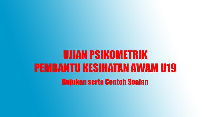 Contoh Soalan Ujian Psikometrik Pembantu Kesihatan Awam U19