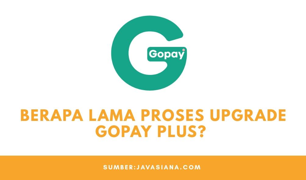 Berapa Lama Proses Upgrade Gopay Plus?