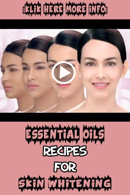 Essential Oils Recipes For Skin Whitening