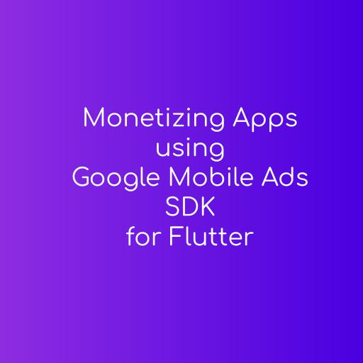 Monetizing apps using google mobile ads sdk