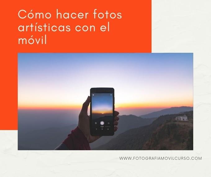 Cómo hacer fotos artísticas con el móvil