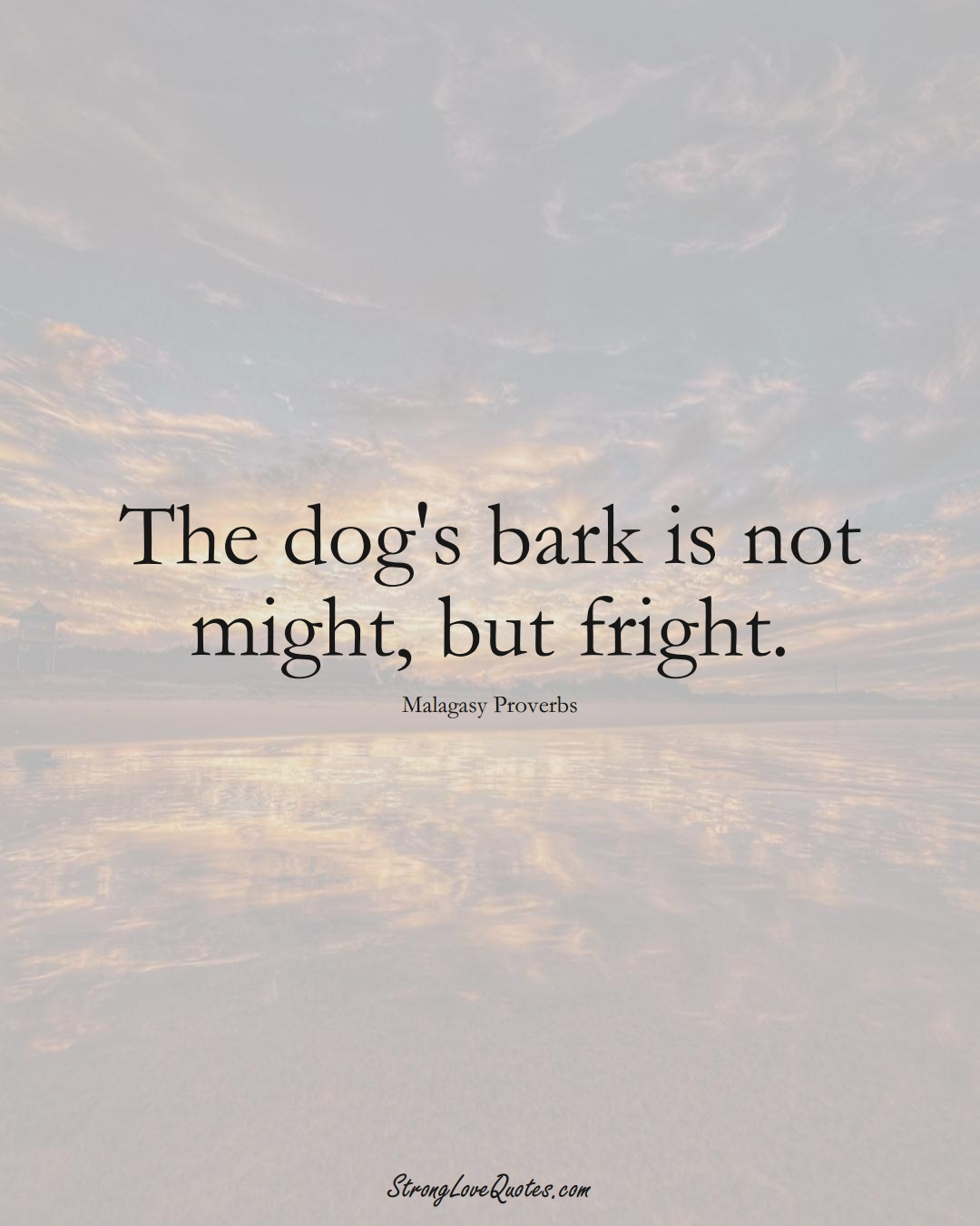 The dog's bark is not might, but fright. (Malagasy Sayings);  #AfricanSayings