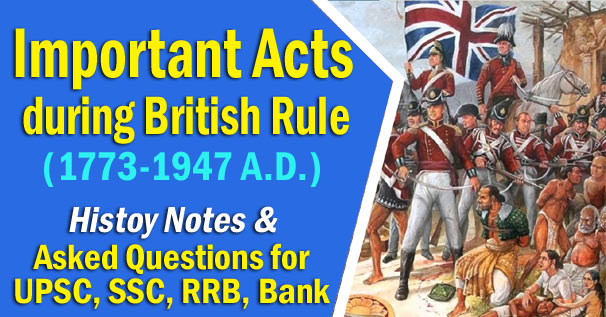 List of Important Acts during British Rule (1773-1947 A.D.)