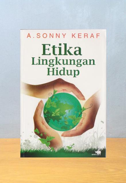 ETIKA LINGKUNGAN HIDUP, A. Sonny Keraf