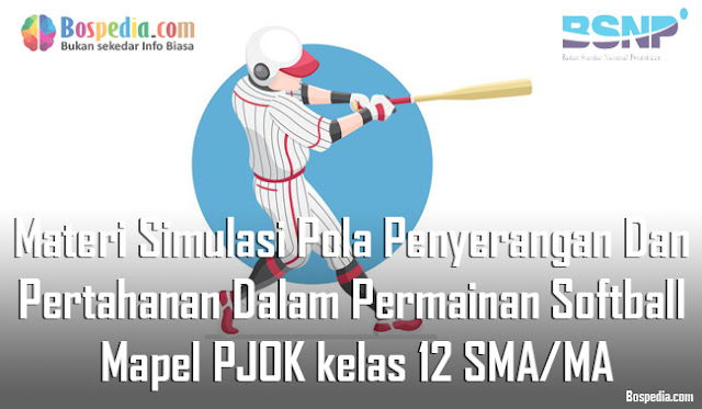 Materi Simulasi Pola Penyerangan Dan Pertahanan Dalam Permainan Softball Mapel PJOK kelas 12 SMA/MA