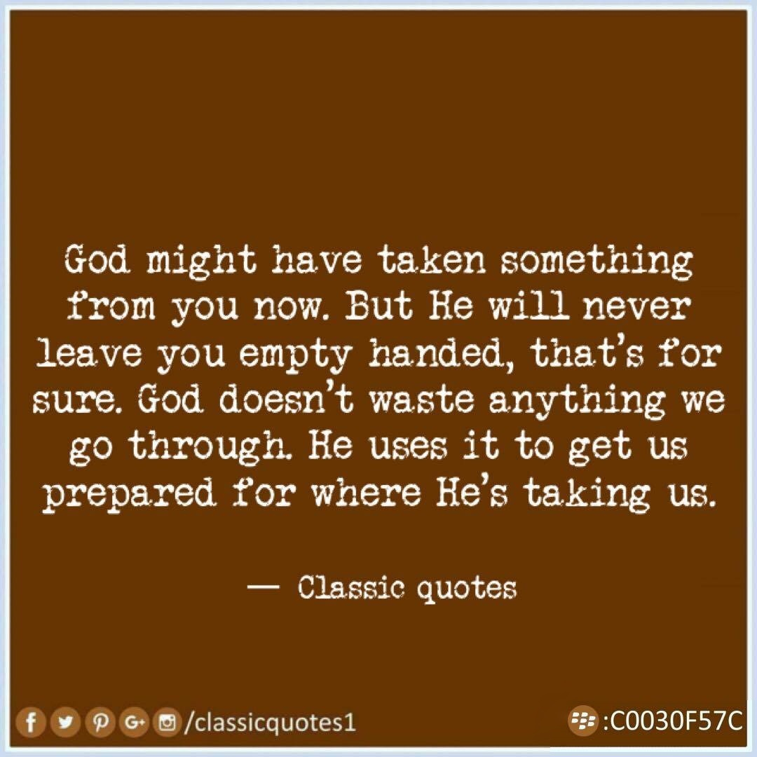 classic quotes god might have taken something from you now but