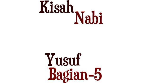 Kisah Nabi Yusuf A.S Bagian 5