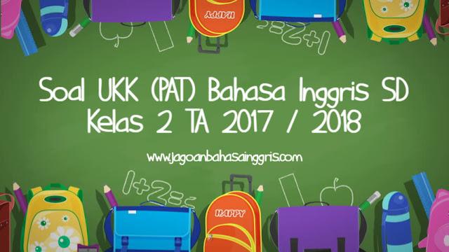 Download Soal Latihan UKK Bahasa Inggris SD Kelas  Soal UKK (PAT) Bahasa Inggris SD Kelas 2 TA 2017/2018