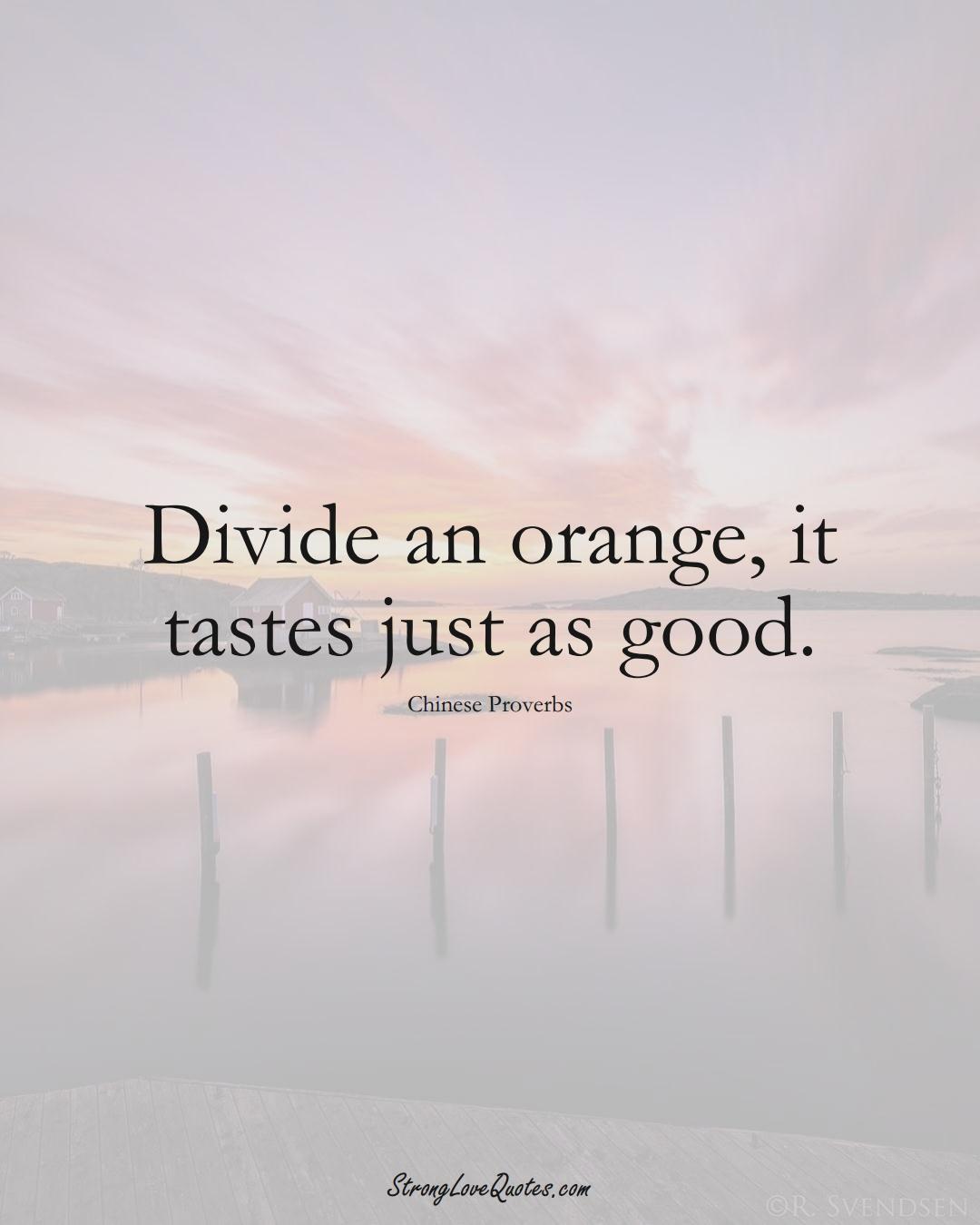 Divide an orange, it tastes just as good. (Chinese Sayings);  #AsianSayings