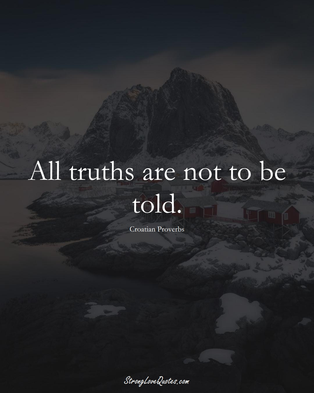 All truths are not to be told. (Croatian Sayings);  #EuropeanSayings