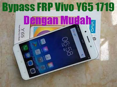 Cara-Bypass-FRP-Akun-Google-Vivo-Y65-vivo-1719-Via-flash