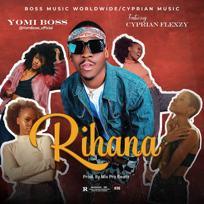 Yomi Boss — Rihanna (Ft. Cyprian Flexzy)