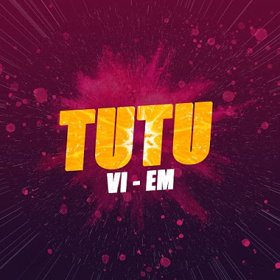 VI-EM - TUTU (DESCARGAR)