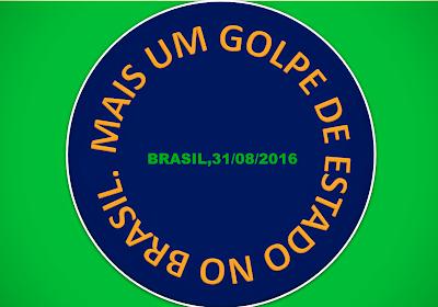 A imagem nas cores do Brasil está escrito:mais um golpe de Estado no Brasil, 31 de agosto de 2016.