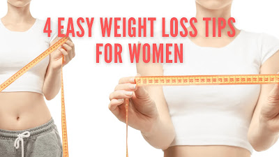4 Easy Weight Loss Tips For Women