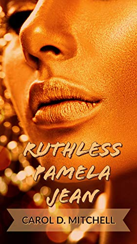 Ruthless Pamela Jean by Carol Denise Mitchell Carol Denise Mitchell