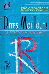 Dites Moi Tout - Tự Học Và Bổ Túc Tiếng Pháp Qua Đài Tiếng Nói Việt Nam 1 - Nhiều Tác Giả