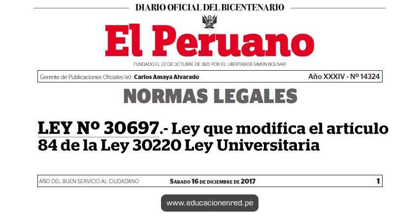 LEY Nº 30697 - Ley que modifica el artículo 84 de la Ley 30220 Ley Universitaria - www.congreso.gob.pe