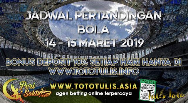 JADWAL PERTANDINGAN BOLA TANGGAL 14 – 15 MARET 2019