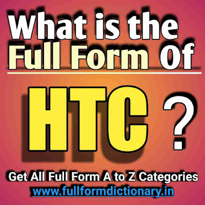 Full Form of HTC, Additional Information of the full form of  HTC