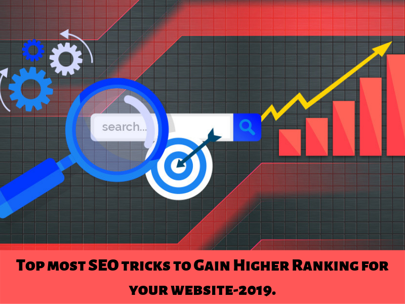 Top most SEO tricks to Gain Higher Ranking for your website-2019.