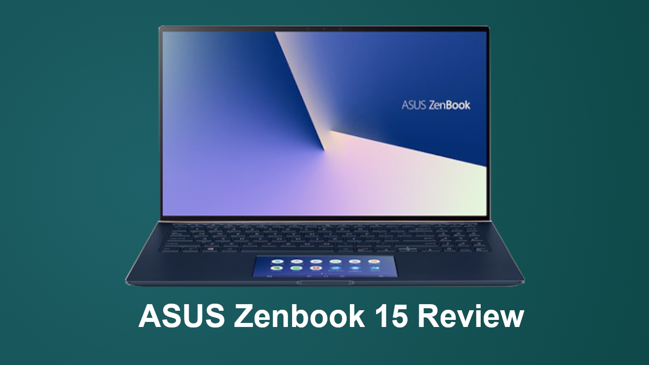ASUS Zenbook 15 Review