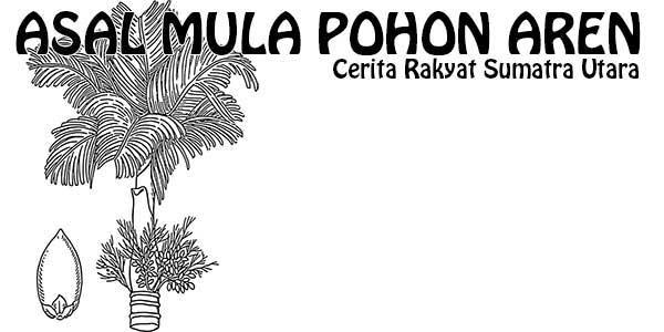 Asal Mula Pohon Aren, Cerita Sumatera Utara