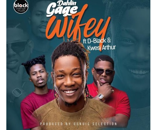 Dahlin Gage ft. D Black & Kwesi Arthur – Wifey (Prod. by Genius Selection)