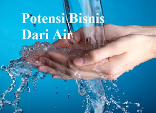 Bisnis, Potensi Bisnis, Bisnis Air, Potensi Bisnis Air, Potensi Bisnis Dari Air
