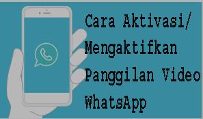 Cara Aktivasi/Mengaktifkan Panggilan Video WhatsApp
