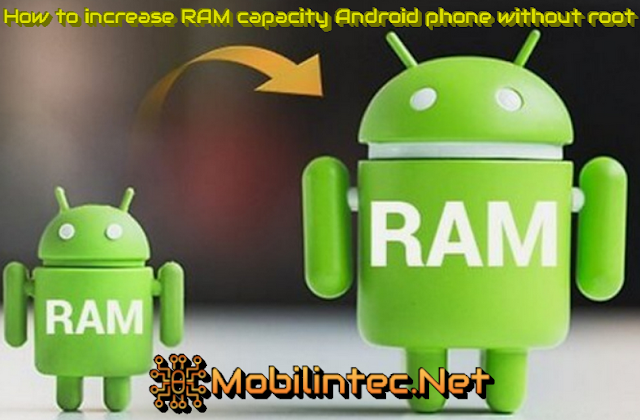 How to increase RAM capacity Android phone without root