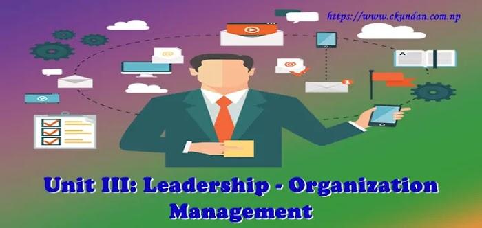 Unit III: Leadership - Organization Management