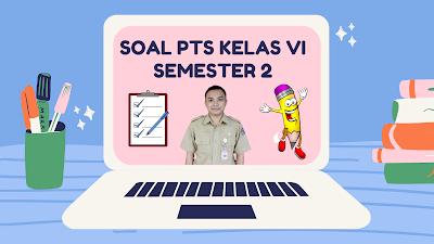 Soal Penilaian Tengah Semester Offline/Luring Tema 6 dan 7 Kelas VI Semester 2