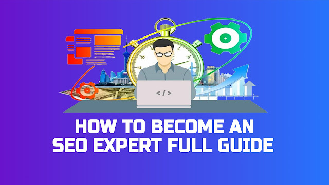How to Become an SEO Expert Full Guide