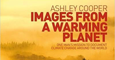 Images from a Warming Planet - Ashley Cooper ****