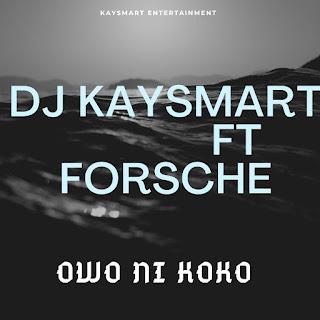 [MUSIC] DJ KAYSMART - OWO NI KOKO FT FORSHCE