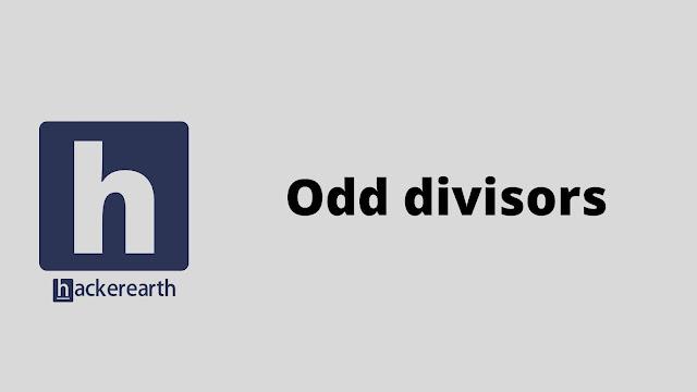 HackerEarth Odd divisors problem solution