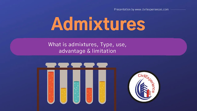 What is admixtures | Admixture type, use, advantage & limitation