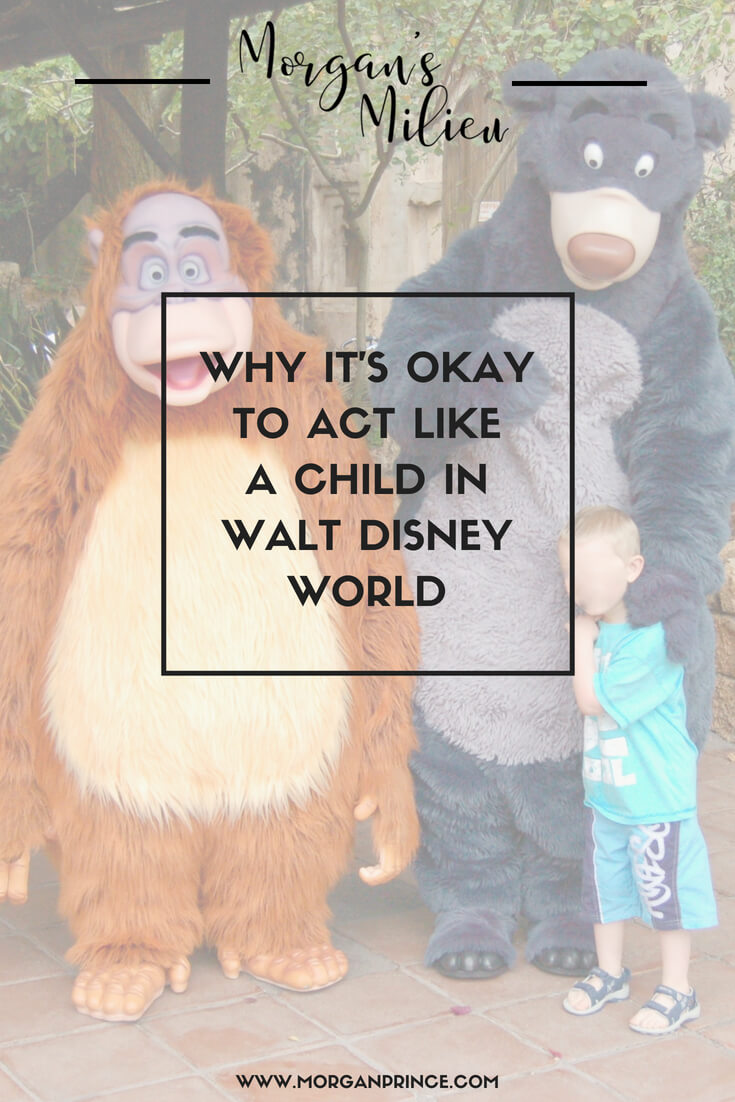 Why it's okay to act like a child in Walt Disney World - let it go and stop being an adult!