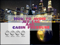 How to avoid Jet lag & Cabin Pressure when flying