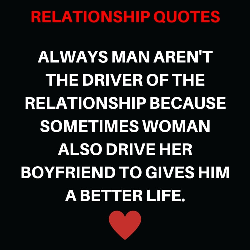Always Man aren't the Driver of the Relationship because Sometimes Woman also Drive Her Boyfriend to Gives Him a Better Life.