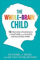 Whole Brain Child by Daniel J. Siegel and Tina Payne Bryson