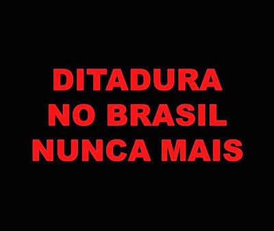 A imagem diz: ditadura no Brasil nunca mais.