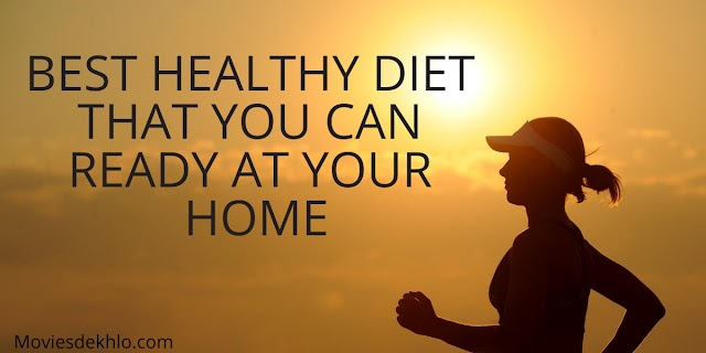 Best Healthy Diet That You Can Ready At Your Home