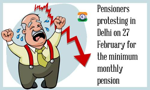 EPS Pensioners protesting in Delhi on 27 February for the minimum monthly pension
