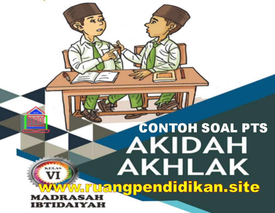 Soal PTS Akidah Akhlak Kelas 6 SD/MI